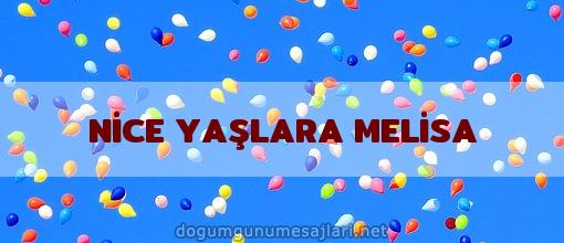 NİCE YAŞLARA MELİSA