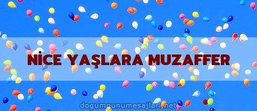 NİCE YAŞLARA MUZAFFER