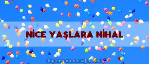 NİCE YAŞLARA NİHAL