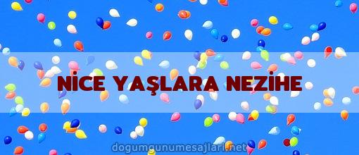 NİCE YAŞLARA NEZİHE