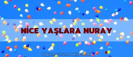 NİCE YAŞLARA NURAY