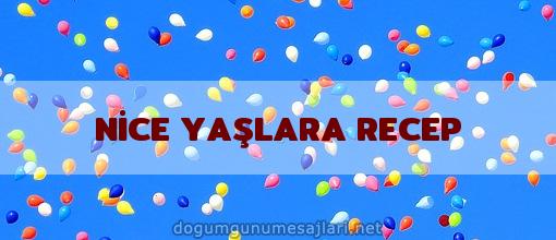 NİCE YAŞLARA RECEP