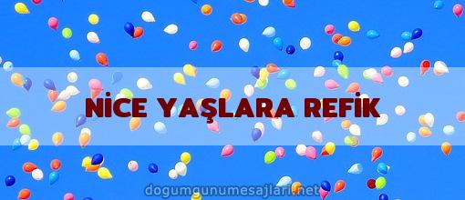 NİCE YAŞLARA REFİK