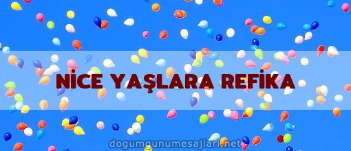 NİCE YAŞLARA REFİKA