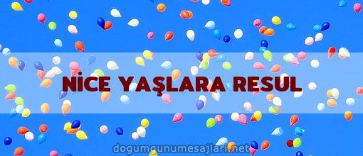 NİCE YAŞLARA RESUL