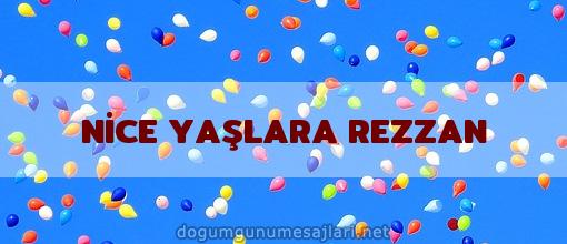 NİCE YAŞLARA REZZAN