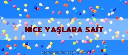NİCE YAŞLARA SAİT