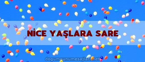NİCE YAŞLARA SARE