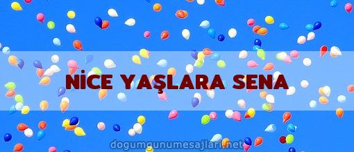 NİCE YAŞLARA SENA