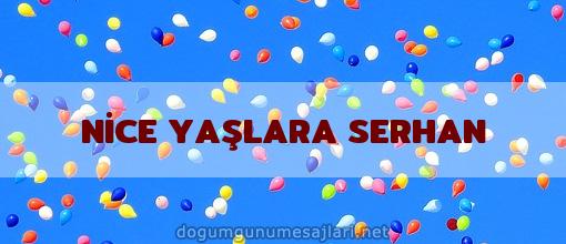 NİCE YAŞLARA SERHAN