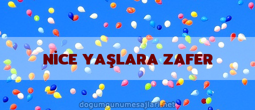 NİCE YAŞLARA ZAFER
