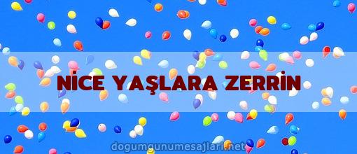 NİCE YAŞLARA ZERRİN