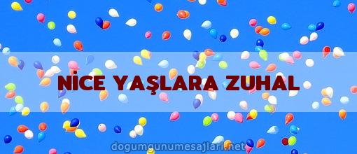 NİCE YAŞLARA ZUHAL